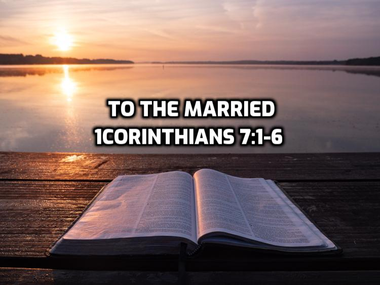 17 1Corinthians 7:1-6 To the married | WednesdayintheWord.com