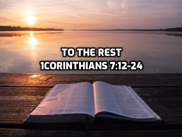 1Corinthians 7:12-24 To the rest | WednesdayintheWord.com