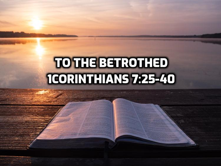 20 1Corinthians 7:25-40 To the betrothed | WednesdayintheWord.com