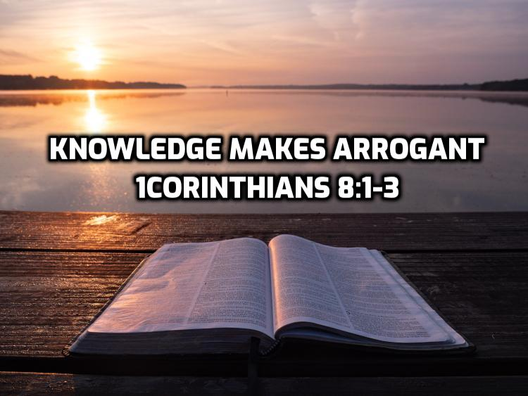 21 1Corinthians 8:1-3 Knowledge makes arrogant | WednesdayintheWord.com