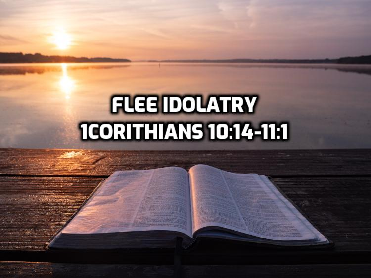 27 1Corinthians 10:14-11:1 Flee idolatry | WednesdayintheWord.com