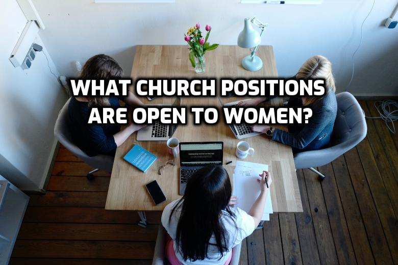 What church positions are open to women? | WednesdayintheWord.com
