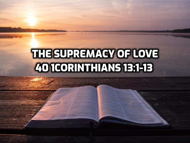 40 1Corinthians 13:1-13 The supremacy of love | WednesdayintheWord.com