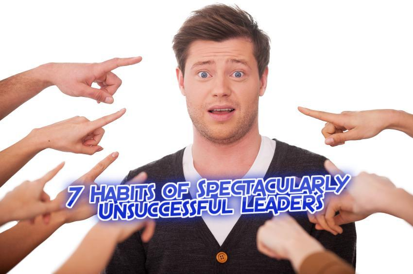 7 Habits of Unsuccessful Leaders | WednesdayintheWord.com