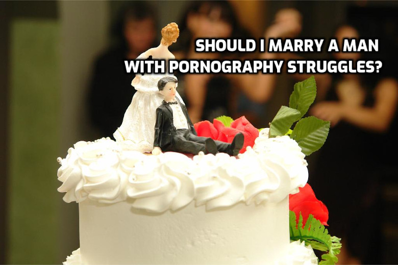 Should I marry a man with pornography struggles? | WednesdayintheWord.com