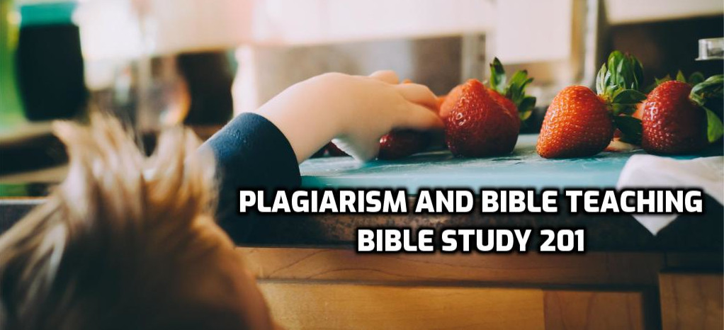 Bible Study 201: Plagiarism and Bible Teaching | WednesdayintheWord.com