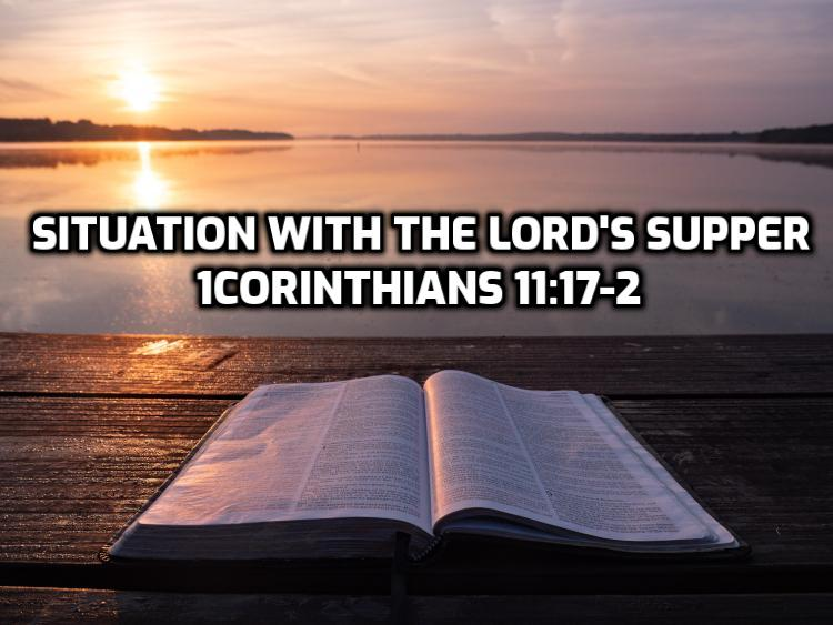 32 1Corinthians 11:17-22 Situation with Lord's supper | WednesdayintheWord.com