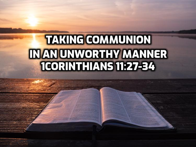 34 1Corinthians 11:27-34 Taking communion in an unworthy manner | WednesdayintheWord.com