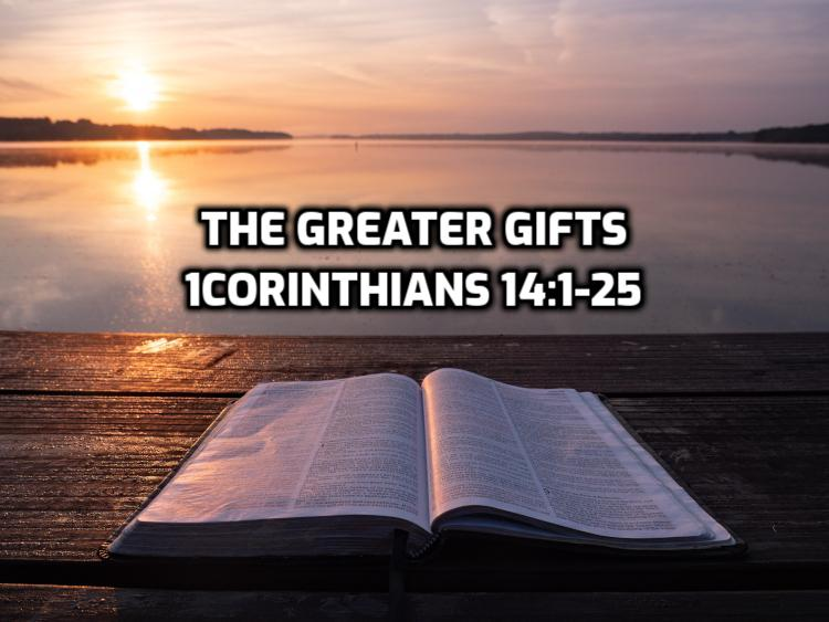 41 1Corinthians 14:1-25 The greater gifts | WednesdayintheWord.com