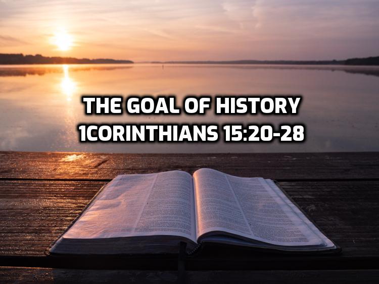 44 1Corinthians 15:20-28 The goal of history | WednesdayintheWord.com