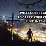 15 What does it mean to carry your cross? Luke 14:25-35