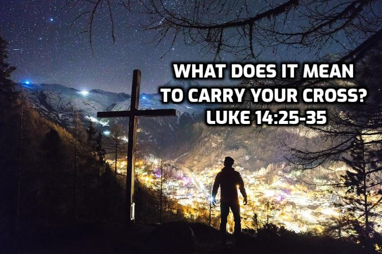 What does it mean to carry your cross, Luke 14:25-35 | WednesdayintheWord.com