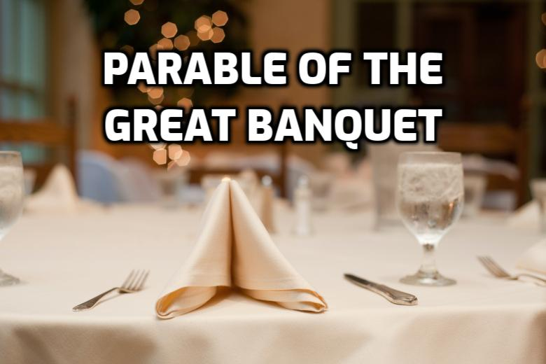 Parable of the Great Banquet, Luke 14;7-24 | WednesdayintheWord.com