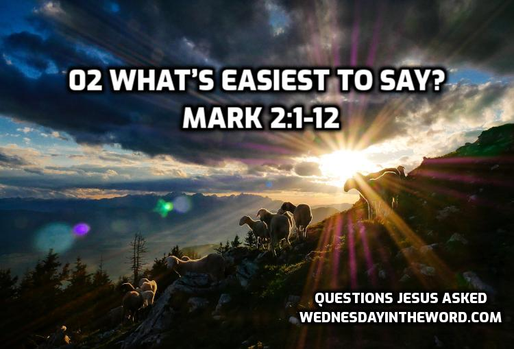 02 What's easiest to say? Mark 2:1-12 | WednesdayintheWord.com
