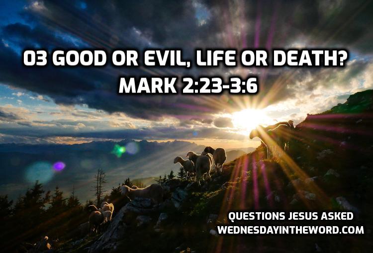 03 Good or evil, life or death? Mark 2:23-3:6 | WednesdayintheWord.com