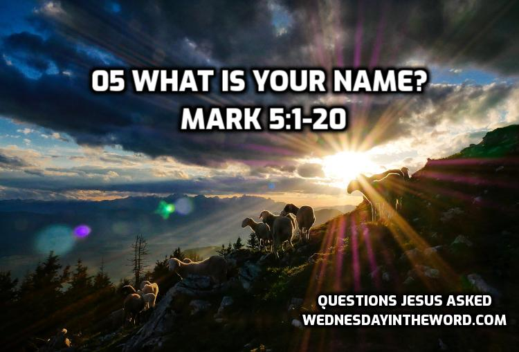 05 What is your name? Mark 5:1-20 | WednesdayintheWord.com