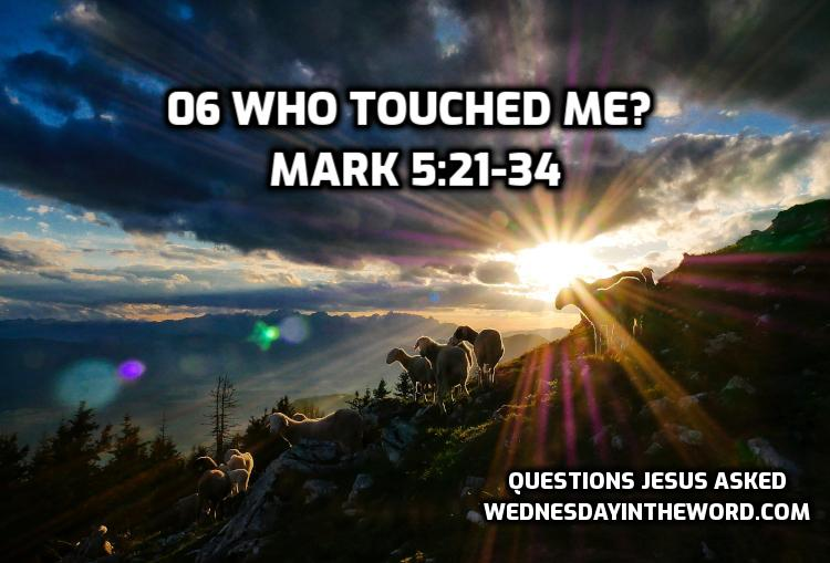 06 Who touched me? Mark 5:21-34 | WednesdsayintheWord.com