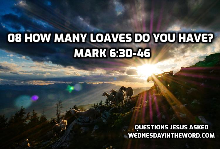 08 How many loaves do you have? Mark 6:30-46 | WednesdayintheWord.com
