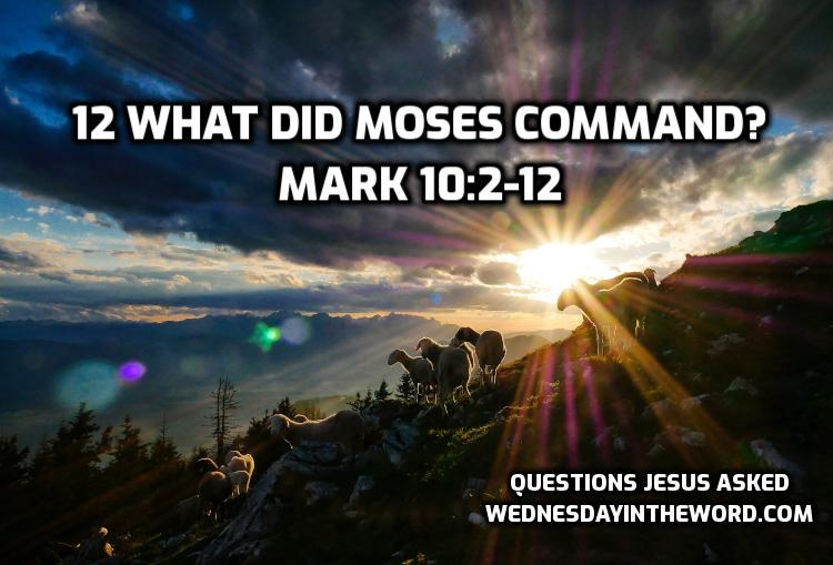 12 What did Moses command? Mark 10:2-12 | WednesdayintheWord.com