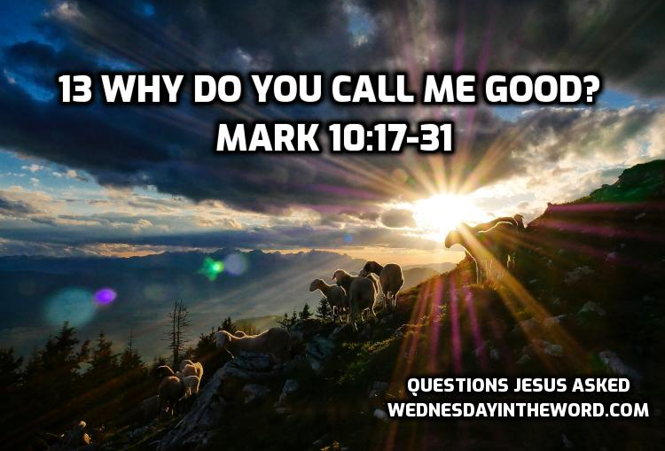 13 Why do you call me good? Mark 10:17-31 | WednesdayintheWord.com