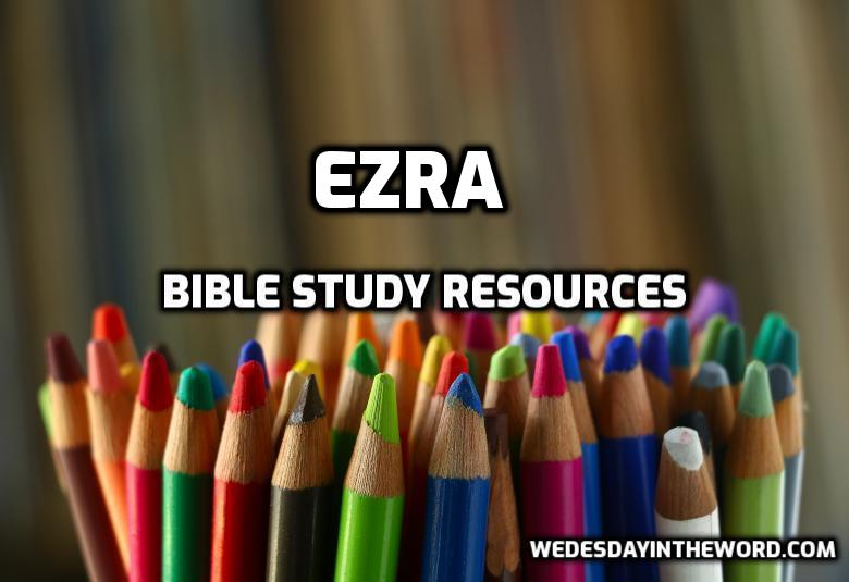Ezra Bible Study Resources | WednesdayintheWord.com