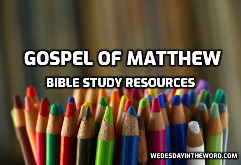 Gospel of Matthew Bible Study Resources | WednesdayintheWord.com
