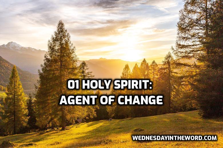 01 Holy Spirit: Agent of Change | WednesdayintheWord.com