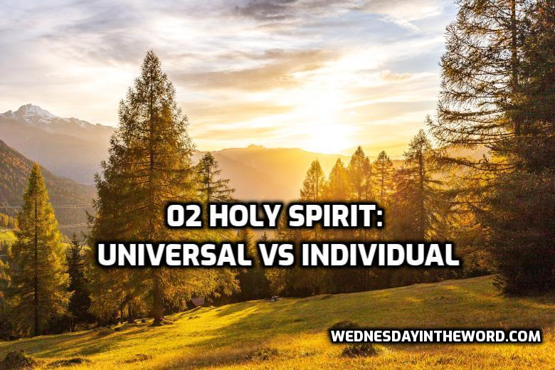 02 Holy Spirit: Universal vs Individual | WednesdayintheWord.com