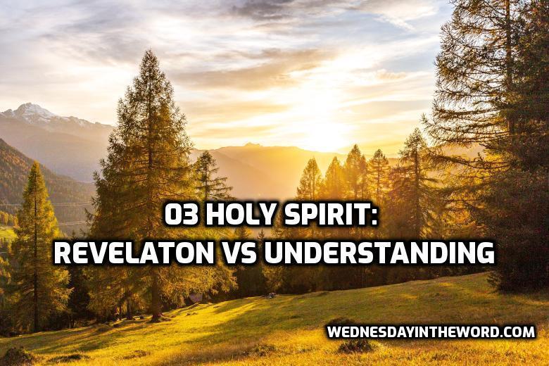03 Holy Spirit: Revelation vs Understanding | WednesdayintheWord.com