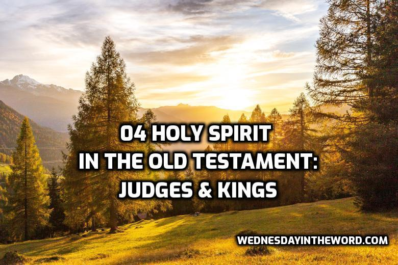04 Holy Spirit in the Old Testament: Judges & Kings | WednesdayintheWord.com