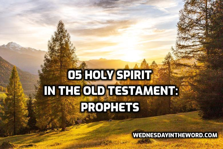 05 Holy Spirit in the Old Testament: Prophets | WednesdayintheWord.com