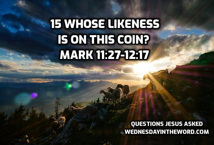 15 Whose likeness is on this coin? Mark 11:27-12:17 | WednesdayintheWord.com