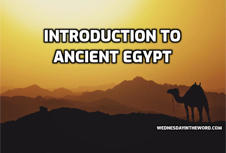 Introduction to Ancient Egypt | WednesdayintheWord.com