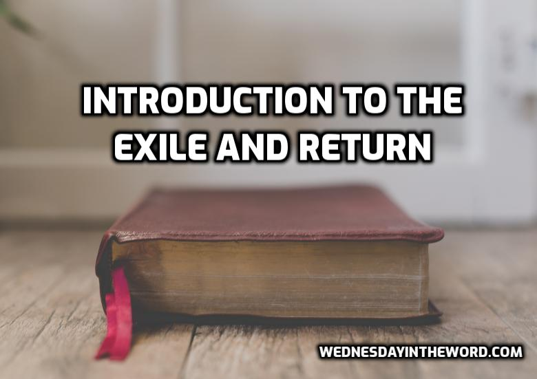 Introduction to the Exile and Return | WednesdayintheWord.com