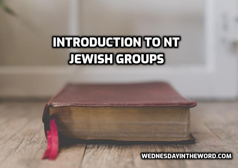 Introduction to New Testament Jewish Groups  | WednesdayintheWord.com