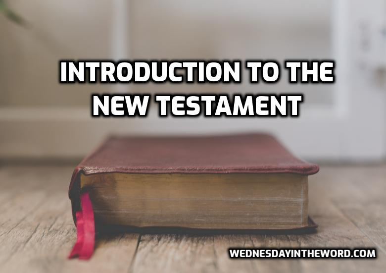 Introduction to the New Testament | WednesdayintheWord.com