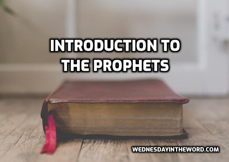 Introduction to the Prophets | WednesdayintheWord.com