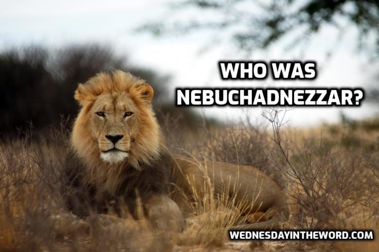 Who was Nebuchadnezzar? | WednesdayintheWord.com