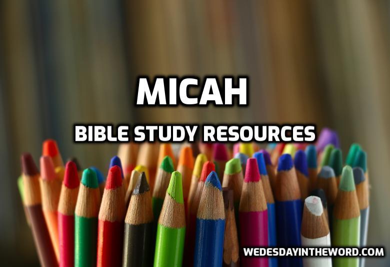 Micah Bible Study Resources  | WednesdayintheWord.com