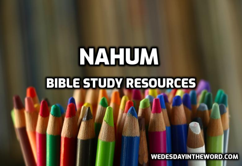 Nahum Bible Study Resources | WednesdayintheWord.com