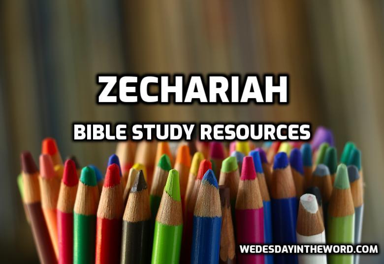 Zechariah Bible Study Resources  | WednesdayintheWord.com