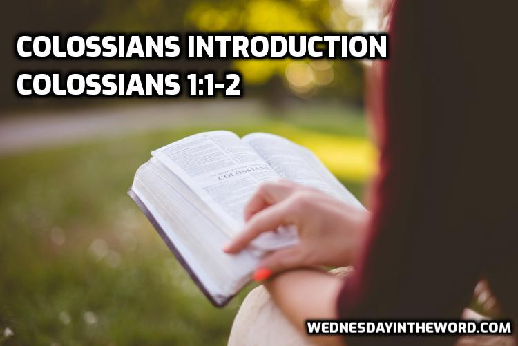 01 Colossians 1:1-2 Introduction | WednesdayintheWord.com