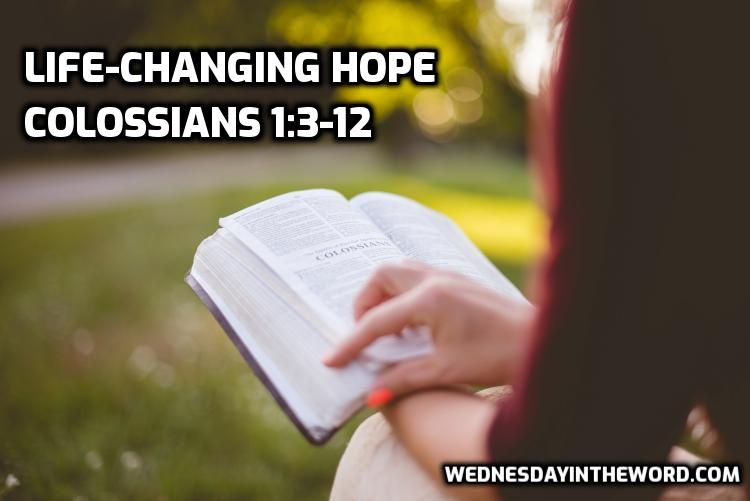 02 Colossians 1:3-12 Life-Changing Hope  | WednesdayintheWord.com