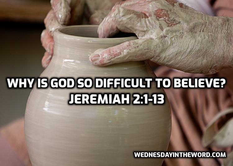 03 Jeremiah 2:1-13 Why is God so difficult to believe in? | WednesdayintheWord.com