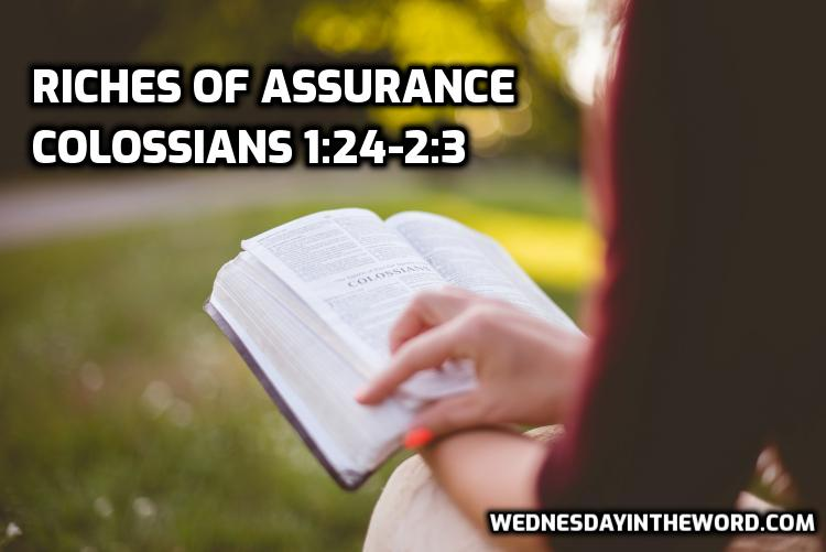 04 Colossians 1:24-2:3 Riches of Assurance | WednesdayintheWord.com