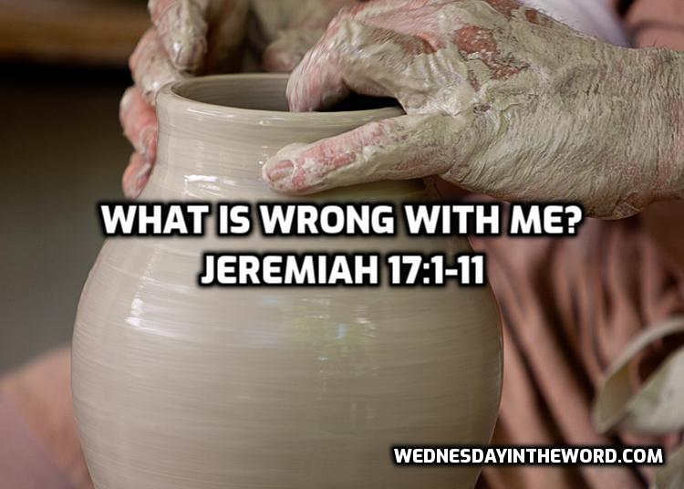 05 Jeremiah 17:1-11 What is wrong with me?  | WednesdayintheWord.com