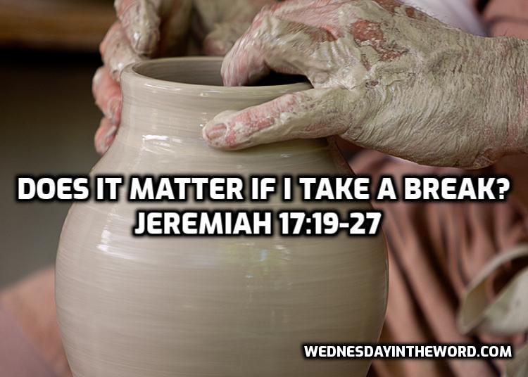 06 Jeremiah 17:19-27 Does it matter if I take a break? | WednesdayintheWord.com