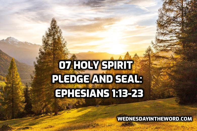 07 Holy Spirit Pledge and Seal: Ephesians 1:13-23 | WednesdayintheWord.com
