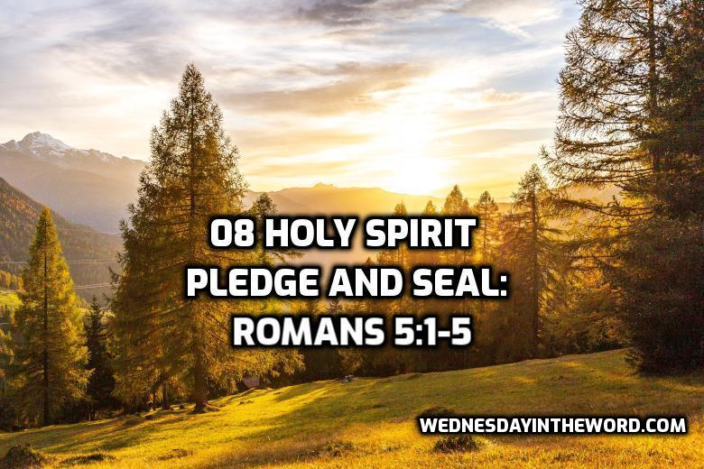08 Holy Spirit Pledge and Seal: Romans 5:1-5 | WednesdayintheWord.com