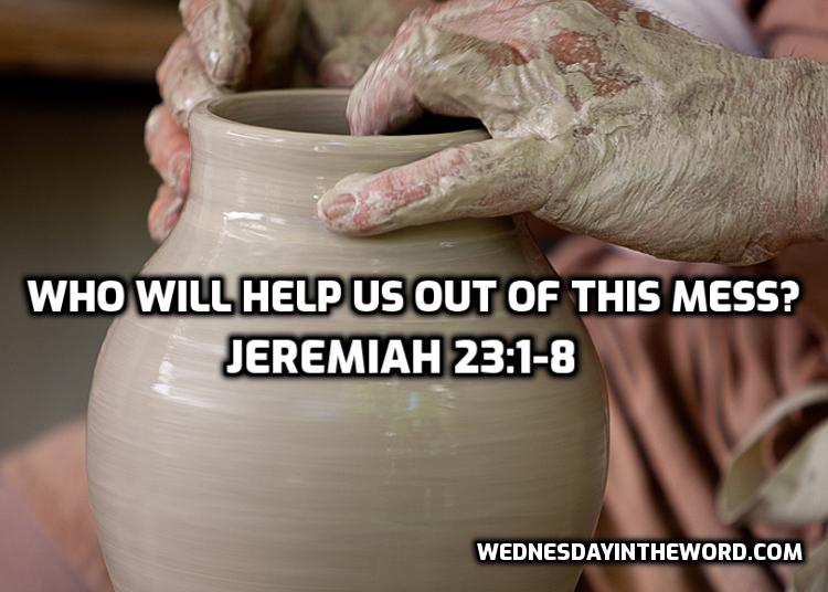 09 Jeremiah 23:1-8 Who will help us out of this mess? | WednesdayintheWord.com